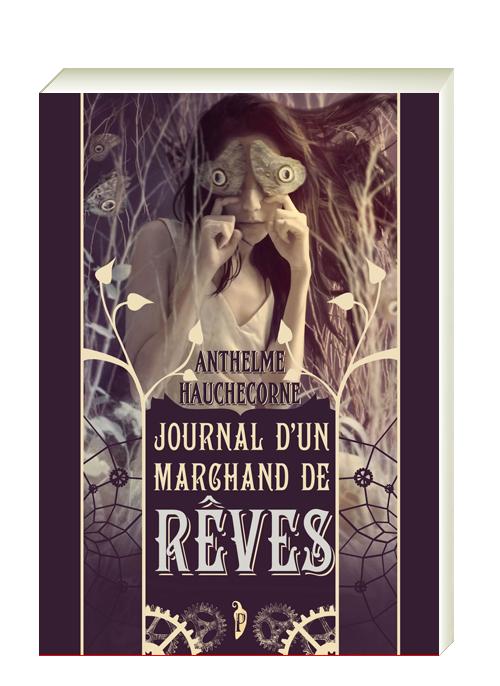 JOURNAL D'UN MARCHAND DE RÊVE - Anthelme Hauchecorne